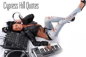 Cypress Hill Quotes