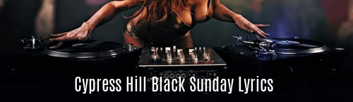 Cypress Hill Black Sunday Lyrics