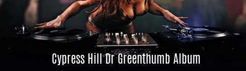 Cypress Hill Dr Greenthumb Album