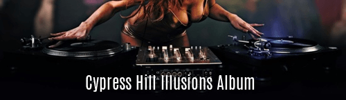 Cypress Hill Illusions Album