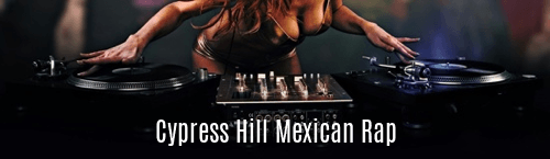 Cypress Hill Mexican Rap