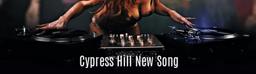 Cypress Hill New Song