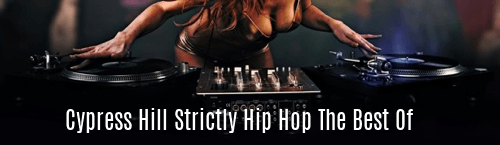 Cypress Hill Strictly Hip Hop the Best Of