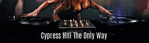 Cypress Hill the Only Way