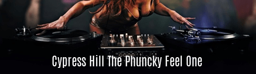 Cypress Hill the Phuncky Feel One