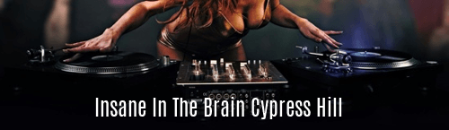 Insane in the Brain Cypress Hill