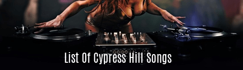 List of Cypress Hill Songs
