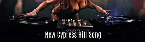 New Cypress Hill Song