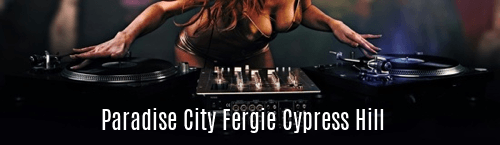 Paradise City Fergie Cypress Hill