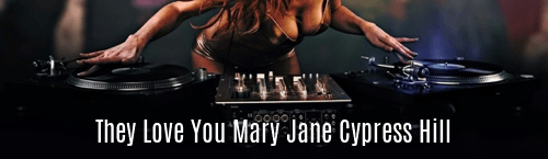 they Love You Mary Jane Cypress Hill